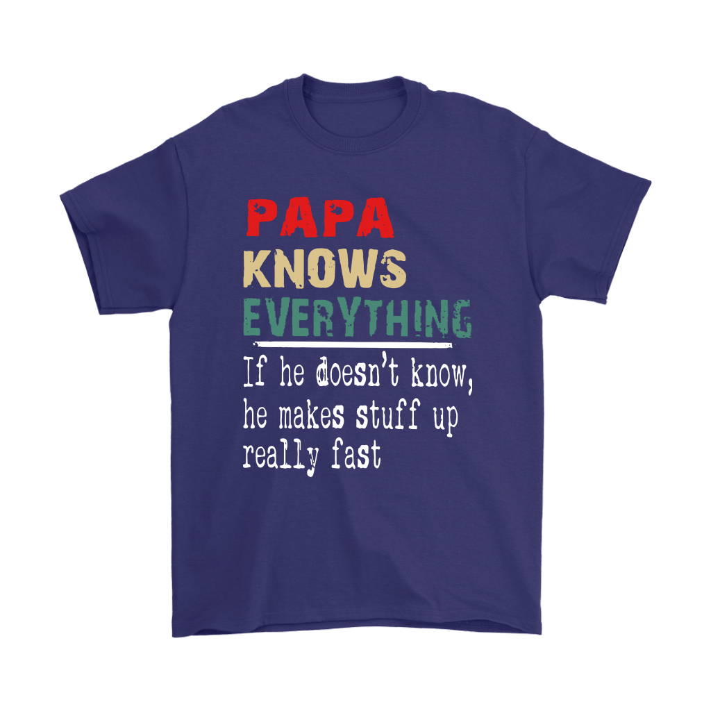 Papa Know Everything If Not He Makes Stuff Up Really Fast Shirts 4