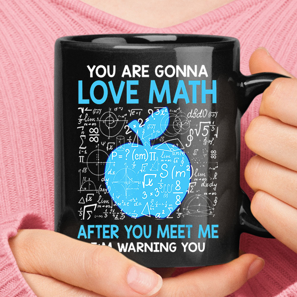 You Are Gonna Love Math After You Meet Me Teacher Mug 1