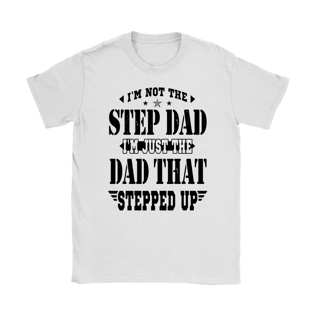 Step Dad I'm Just The Dad That Stepped Up Shirts 4