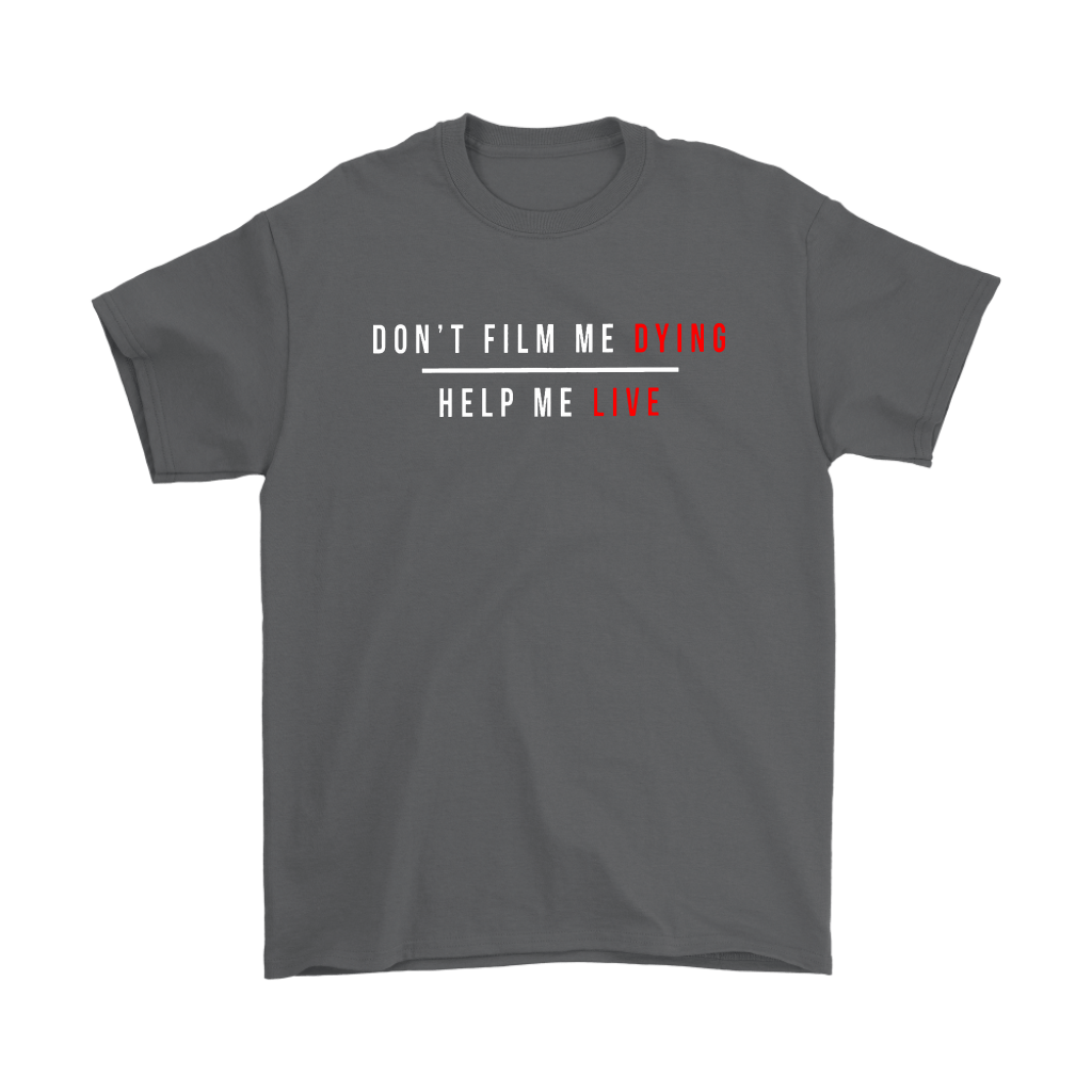 Don't Film Me Dying Help Me Live Shirts 2