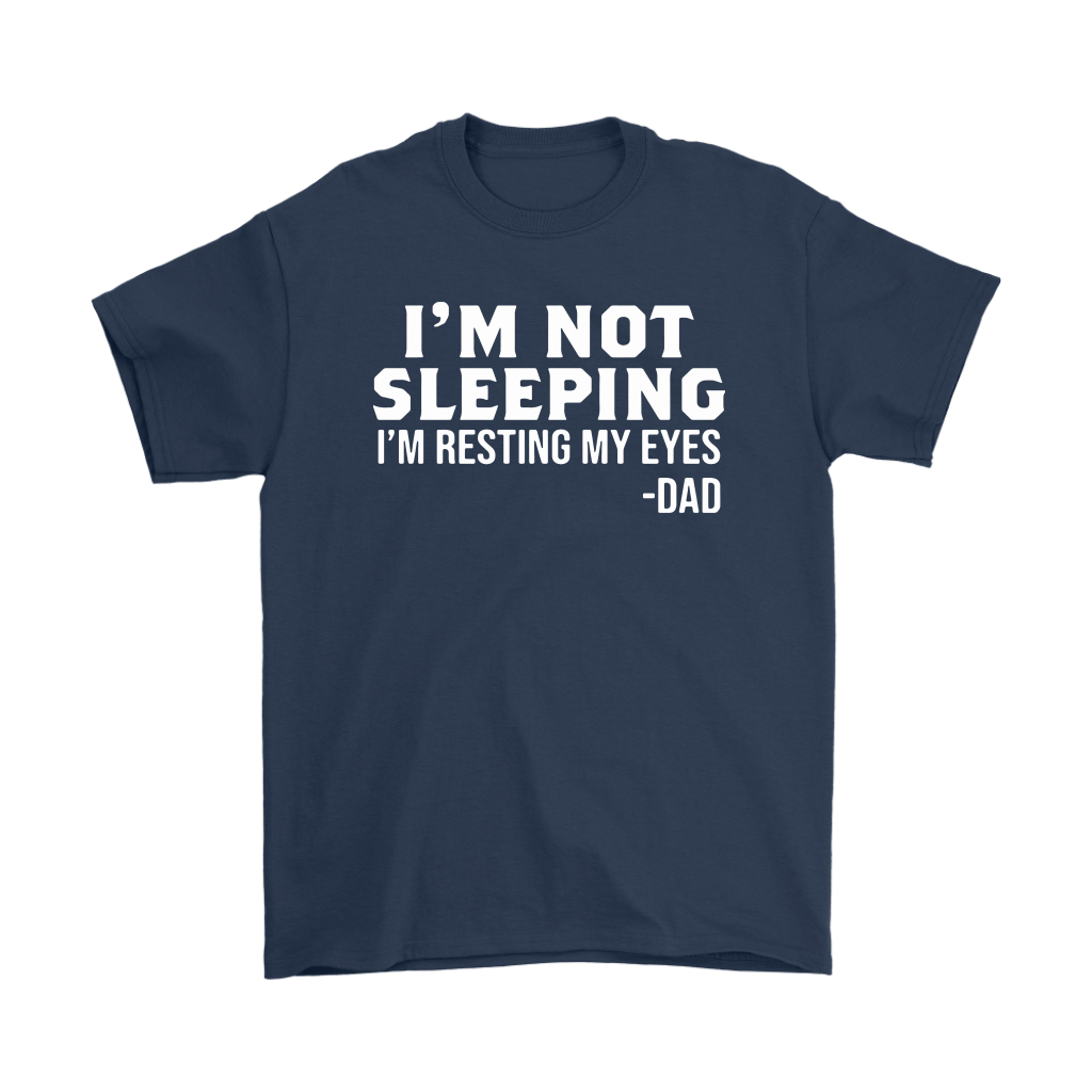 I'm Not Sleeping Funny Gifts For Dad Shirts 13