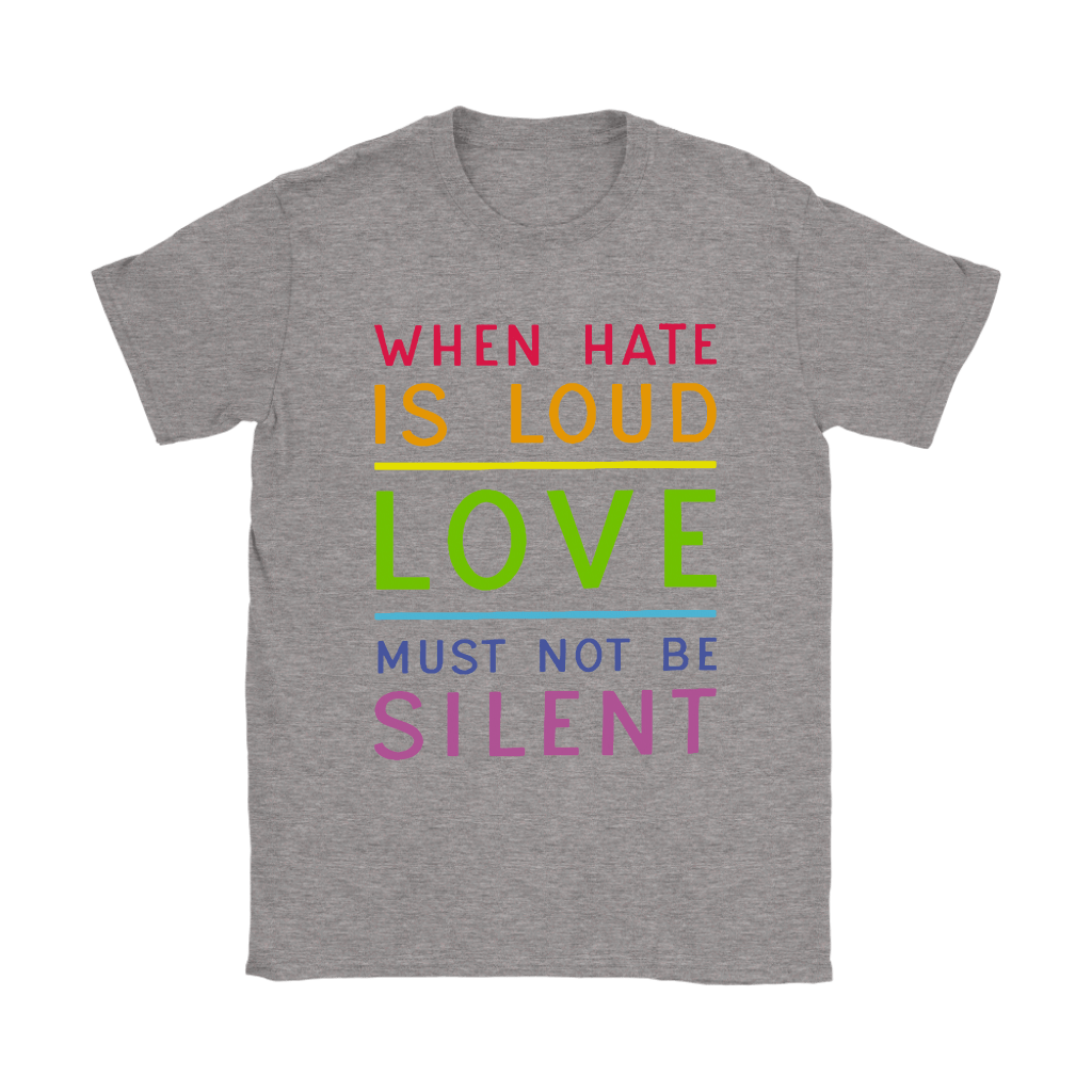 When Hate Is Loud Love Must Not Be Silent Shirts 9