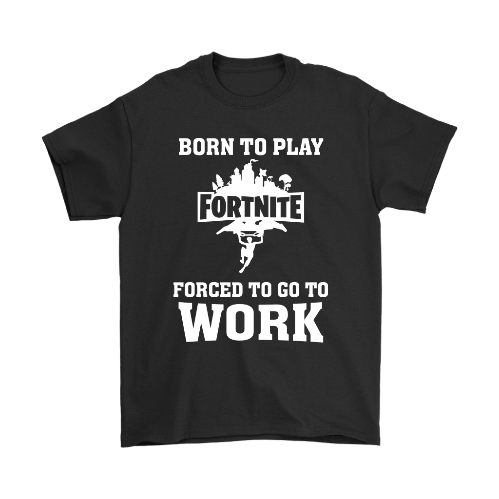 Born To Play Fortnite Forced To Go To Work Shirts 1