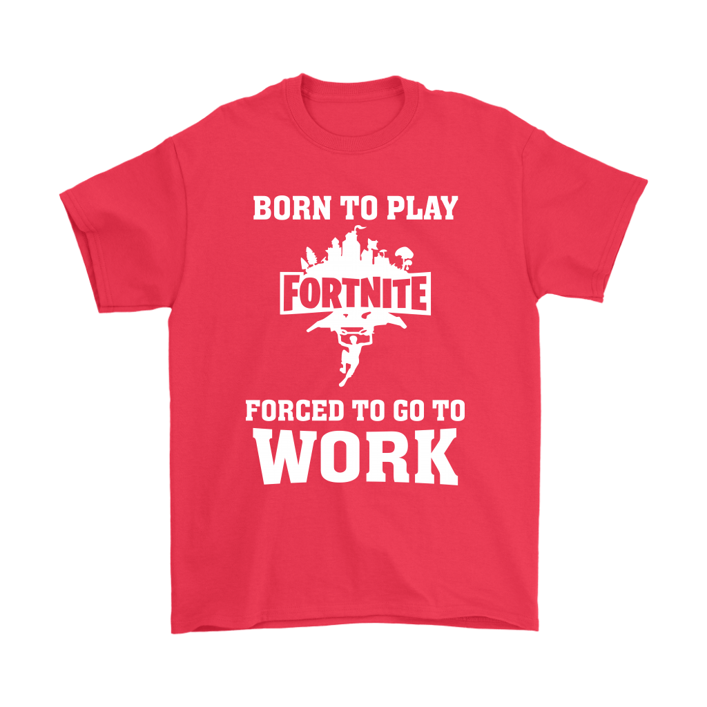Born To Play Fortnite Forced To Go To Work Shirts 5