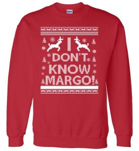 I Don't Know Margo Ugly Christmas Sweater Funny Sweater