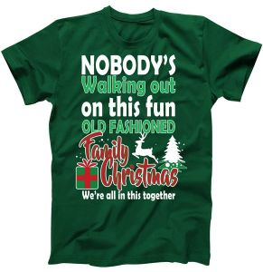 Nobody's Walking Out On This Fun Old Fashion Family Christmas T-Shirt