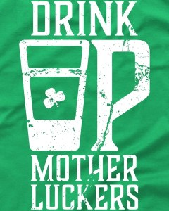 Drink Up Mother Luckers T-Shirt