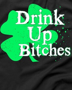 Drink Up Bitches St. Patrick's Day Clover T-Shirt