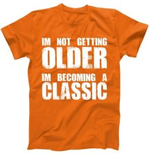 Im Not Getting Older Im Becoming A Classic Birthday T-Shirt