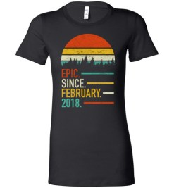 $19.95 – Retro Vintage Birthday Custom Tee Shirts Epic Since February 2018 Lady T-Shirt