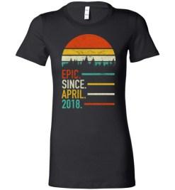 $19.95 – Retro Vintage Birthday Custom Tee Shirts Epic Since April 2018 Lady T-Shirt