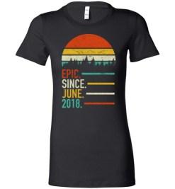 $19.95 – Retro Vintage Birthday Custom Tee Shirts Epic Since June 2018 Lady T-Shirt