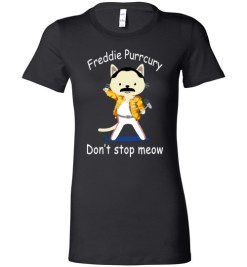 $19.95 - Funny Freddie Purrcury Don't Stop Meow Lady T-Shirt