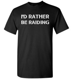 $18.95 – Funny Wow Gaming Shirts Quote with sayings I'd Rather Be Raiding T-Shirt