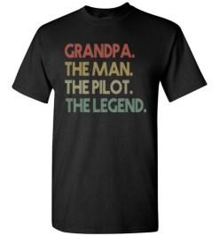 $18.95 – Funny Dad Shirts Grandpa The Man The Pilot The Legend T-Shirt