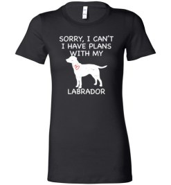 $19.95 – Sorry, I Can't. I Have Plans With My Labrador Dog Funny Dog Tee Shirts Lady T-Shirt