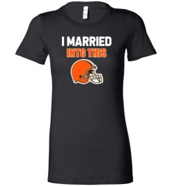 $19.95 – I Married Into This Cleveland Browns Funny Football NFL Lady T-Shirt