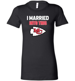 $19.95 – I Married Into This Kansas City Chiefs Funny Football NFL Lady T-Shirt