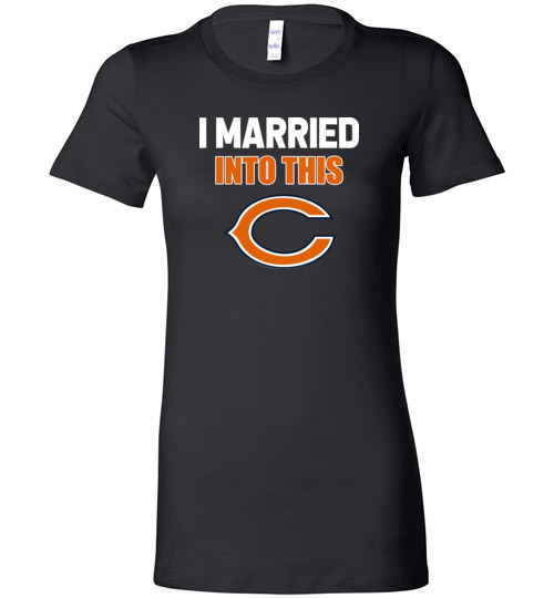 $19.95 – I Married Into This Chicago Bears Funny Football NFL Lady T-Shirt