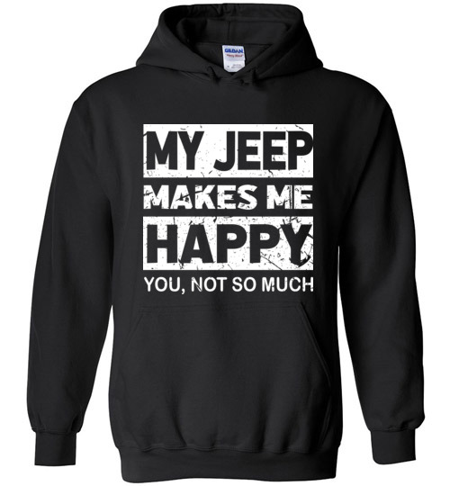$32.95 – My Jeep Makes Me Happy, You Not So Much T-Shirts Funny Jeep Lovers Gift Hoodie