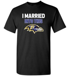 $18.95 – I Married Into This Baltimore Ravens Funny Football NFL T-Shirt