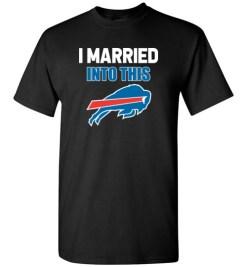 $18.95 – I Married Into This Buffalo Bills Funny Football NFL T-Shirt