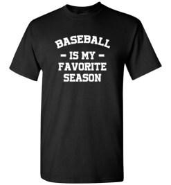$18.95 – Baseball Funny T-Shirts Baseball Is My Favorite Season T-Shirt