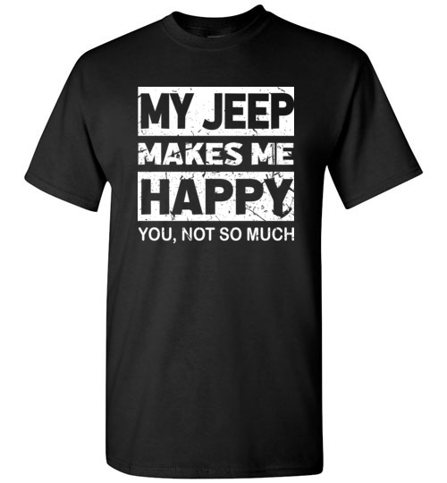 $18.95 – My Jeep Makes Me Happy, You Not So Much T-Shirts Funny Jeep Lovers Gift T-Shirt
