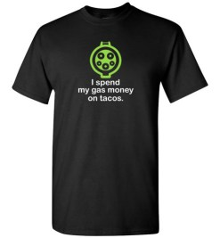 $18.95 – I Spend My Gas Money on Tacos T-Shirts EV Funny Gift T-Shirt