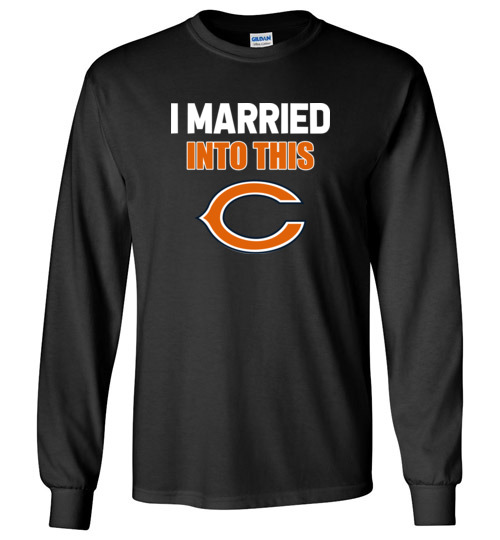 $23.95 – I Married Into This Chicago Bears Funny Football NFL Long Sleeve T-Shirt
