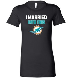 $19.95 – I Married Into This Miami Dolphins Funny Football NFL Lady T-Shirt