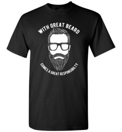 $18.95 – With great beard comes a great responsibility funny T-shirts gift for him T-Shirt