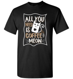 $18.95 – All you need is coffee and meow funny T-shirts for cat lovers T-Shirt