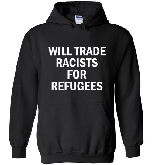 $32.95 – Will Trade Racist for Refugees Social Hoodie