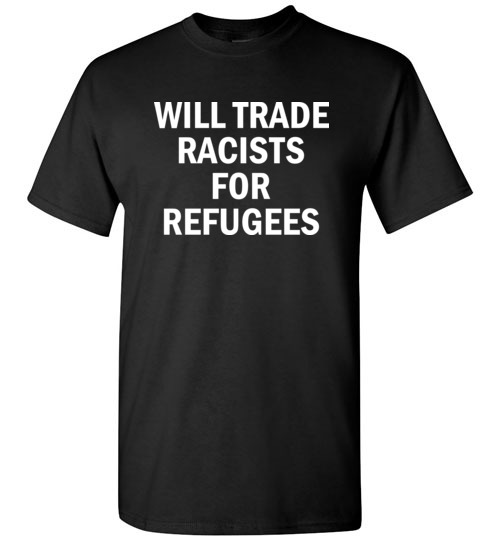 $18.95 – Will Trade Racist for Refugees Social funny T-shirt
