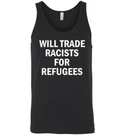 $24.95 – Will Trade Racist for Refugees Social funny Tank