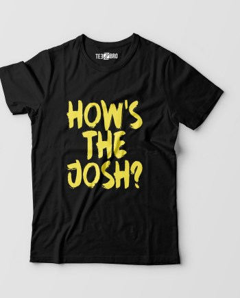 Hows The Josh Tshirt