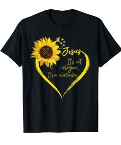 It's Not Religion It's A Relationship Sunflower Tshirt