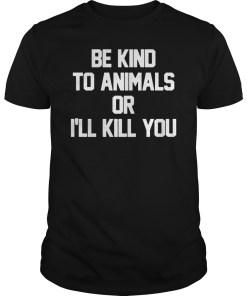 RIP Doris Day Be Kind To Animals Or I'll Kill You Shirts