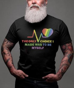 The Only Choice I Made Was Be Myself Gay Pride T-shirt LGBT Rainbow Tee BDSM Flag Gay Gift Men Shirt