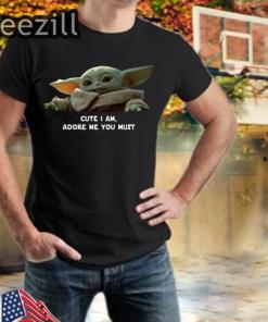 Baby Yoda Cute I Am Adore Me You Must TShirt