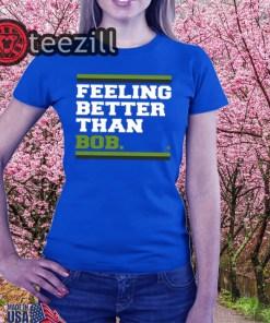 Feeling Better Than Bob Tee Shirt