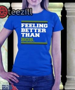 FeelingBetter- Feeling Better Than Bob Shirt