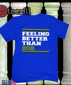 FeelingBetter- Feeling Better Than Bob TShirt