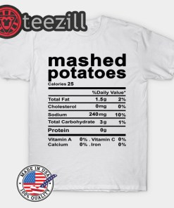 Mashed potatoes Nutrition Facts Thanksgiving Costume Gift Shirts