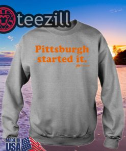 Pittsburgh Started It TShirt - GV Art and Design Tee