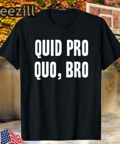 Quid Pro Quo Bro Impeach Trump T-Shirt