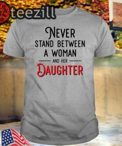 Never stand between a woman and her son mother day t-shirts