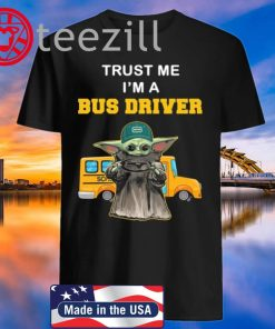 TRUST ME I'M A BUS DRIVER BABY YODA SHIRT
