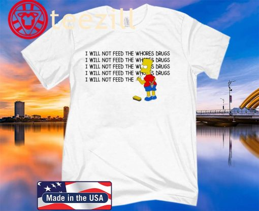 Bart Simpson I Will Not Feed The Whores Drugs Classic T-Shirt